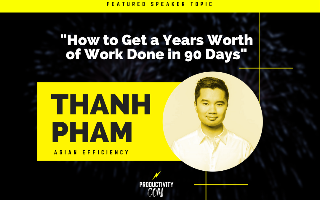 How To Get a Years Worth of Work Done in 90 Days with Thanh Pham
